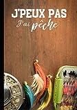 J'peux pas j'ai pêche: Cahier de notes pour passionné de pêche à la truite - nature et tradition, journal ligné original et drôle - nature campagne pêcheur| 100 pages au format 7*10 pouces