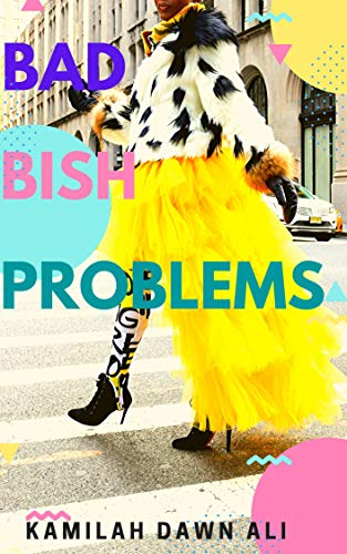 BAD BISH PROBLEMS: An Urban Chick Lit Novel (Bad Bish Series Book 1)