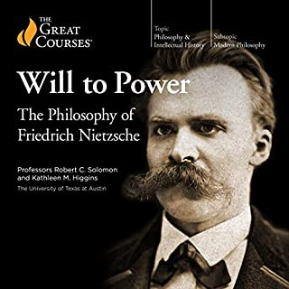 The Will to Power: The Philosophy of Friedrich Nietzsche                   Written by:                                                                                                                                 The Great Courses,                                                                                        Kathleen M. Higgins,                                                                                        Robert C. Solomon                               Narrated by:                                                                                                                                 Kathleen M. Higgins,                                                                                        Robert C. Solomon                      Length: 12 hrs and 17 mins     38 ratings     Overall 4.6
