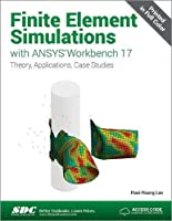 Finite Element Simulations with ANSYS Workbench 17 (Including unique access code)