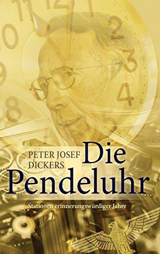 Die Pendeluhr: Stationen erinnerungswürdiger Jahre