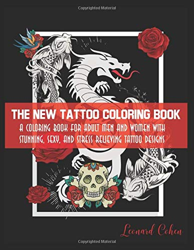 The New Tattoo Coloring Book: A Coloring Book for Adult Men and Women with Stunning, Sexy, and Stress Relieving Tattoo Designs
