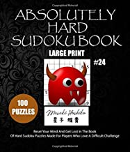 ABSOLUTELY HARD SUDOKU BOOK #24: Reset Your Mind And Get Lost In The Book Of Hard Sudoku Puzzles Made For Players Who Love A Difficult Challenge