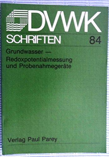 Grundwasser - Redoxpotentialmessung und Probenahmegeräte. I. Redoxpotential-Messungen im Grundwasser. II. Grundwasser-Entnahmegeräte - ... zum Zweck der qualitativen Untersuchung