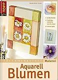 Aquarell Blumen: Grosse Vielfalt an Techniken, Schritt für Schritt erklärt. Frische Optik (Ideenwerkstatt Malerei)