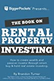 The Book on Rental Property Investing: How to Create Wealth and...