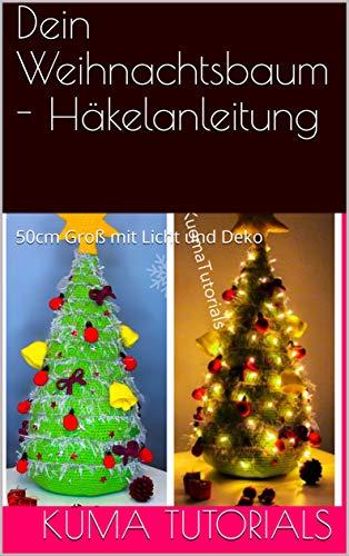 Dein Weihnachtsbaum - Häkelanleitung :  50cm Groß mit Licht und Deko