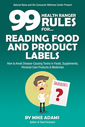 99 Health Ranger Rules for Reading Food and Product Labels: How to...