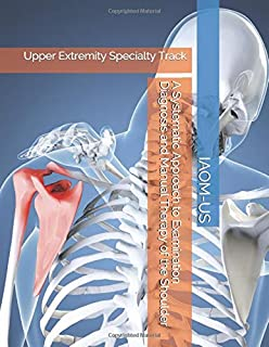 A Systematic Approach to Examination Diagnosis and Manual Therapy of the Shoulder: Upper Extremity Specialty Track