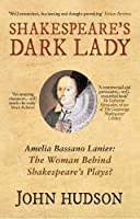 Shakespeare's Dark Lady: Amelia Bassano Lanier the Woman Behind Shakespeare's Plays?