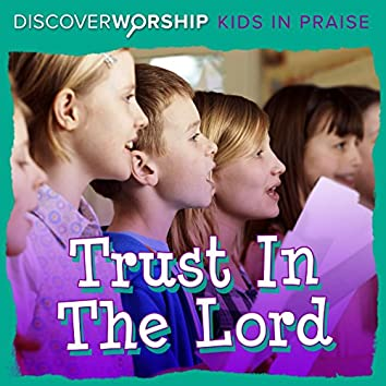 Kids in Praise: Trust in the Lord