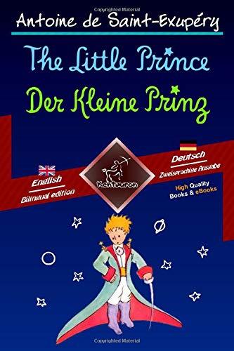 The Little Prince - Der Kleine Prinz: Bilingual parallel text - Zweisprachiger paralleler Text: English-German / Englisch-Deutsch