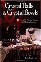 Crystal Balls & Crystal Bowls: Tools for Ancient Scrying & Modern Seership: Tools for Ancient Scrying and Modern Seership (Crystals and New Age)