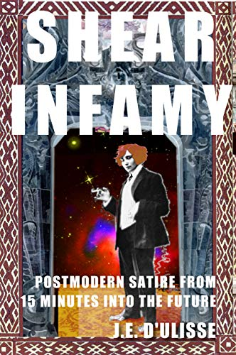 Shear Infamy: Postmodern Satire From 15 minutes into the Future