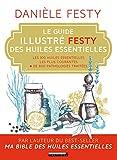 Le guide illustré Festy des huiles essentielles - Les 100 huiles essentielles les plus courantes, + de 800 pathologies traitées