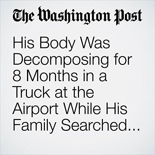 His Body Was Decomposing for 8 Months in a Truck at the Airport While His Family Searched for Him copertina