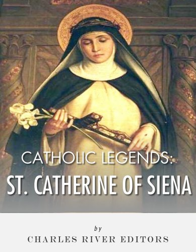 Catholic Legends: The Life and Legacy of St. Catherine of Siena (English Edition)