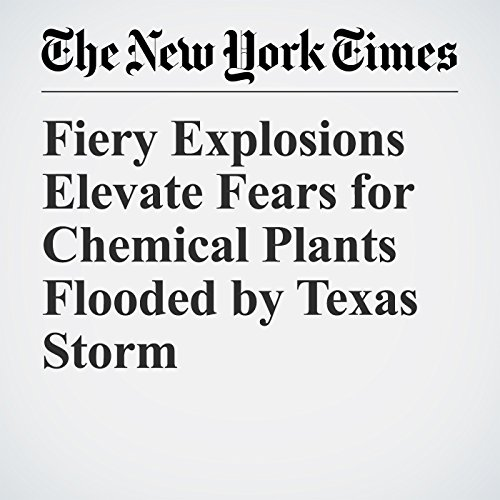 Fiery Explosions Elevate Fears for Chemical Plants Flooded by Texas Storm copertina