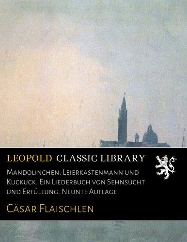 Mandolinchen: Leierkastenmann und Kuckuck. Ein Liederbuch von Sehnsucht und Erfüllung. Neunte Auflage