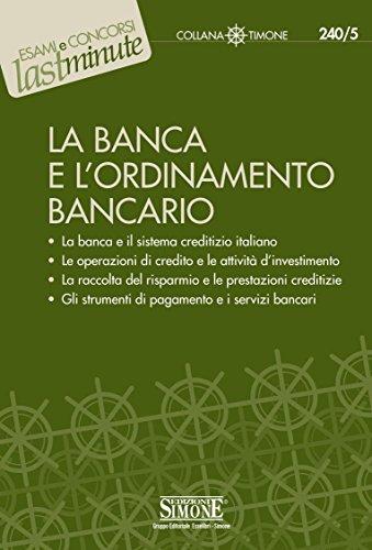 La Banca e l'Ordinamento Bancario: La banca e il sistema creditizio italiano - Le operazioni di credito e le attività d'investimento - La raccolta del ... pagamento e i servizi bancari (Il timone)
