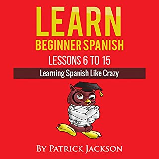 Learn Beginner Spanish - Lessons 6 to 15 audiobook cover art
