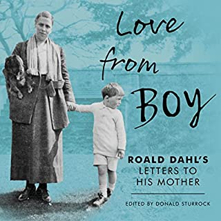 Love from Boy     Roald Dahl's Letters to his Mother              By:                                                                                                                                 Donald Sturrock                               Narrated by:                                                                                                                                 Andrew Wincott,                                                                                        Thomas Judd                      Length: 7 hrs and 12 mins     3 ratings     Overall 4.7