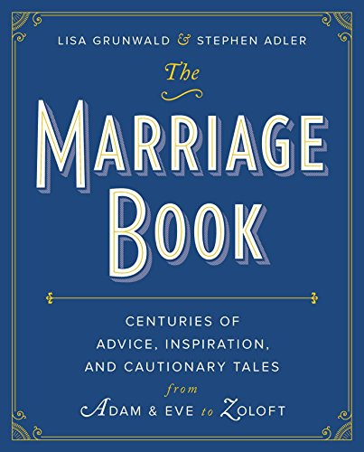 The Marriage Book: Centuries of Advice, Inspiration, and Cautionary Tales from Adam and Eve to Zoloft