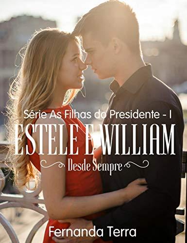Estele e William - Desde Sempre (As Filhas Do Presidente Livro 1)