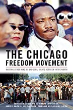 The Chicago Freedom Movement: Martin Luther King Jr. and Civil Rights Activism in the North (Civil Rights and the Struggle for Black Equality in the Twentieth Century)
