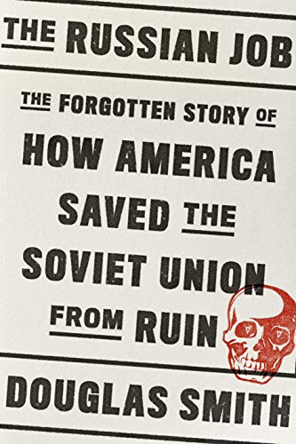 The Russian Job: The Forgotten Story of How America Saved the Soviet Union from Ruin