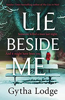 Lie Beside Me: From the bestselling author of Richard and Judy bestseller She Lies in Wait (Jonah Sheens 3) by [Gytha Lodge]