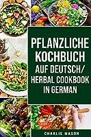 pflanzliche Kochbuch Auf Deutsch/ Herbal Cookbook In German