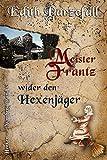 Meister Frantz wider den Hexenjäger (Henker von Nürnberg 10)