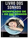 Livro dos Sonhos - Mais de 100 Significados dos Sonhos: Significação de mais de 100 sonhos