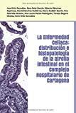 La Enfermedad Celiaca: distribución e histopatología de la atrofia intestinal en el Complejo Hospitalario de Cartagena