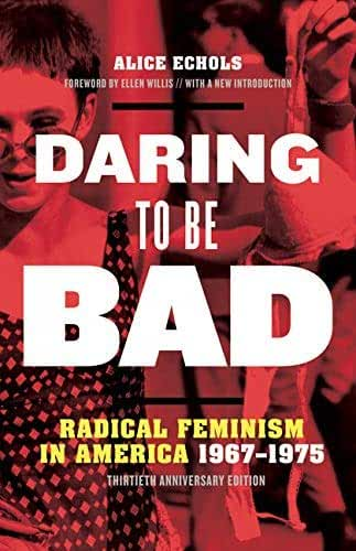 Daring to Be Bad: Radical Feminism in America 1967-1975, Thirtieth Anniversary Edition (English Edition)