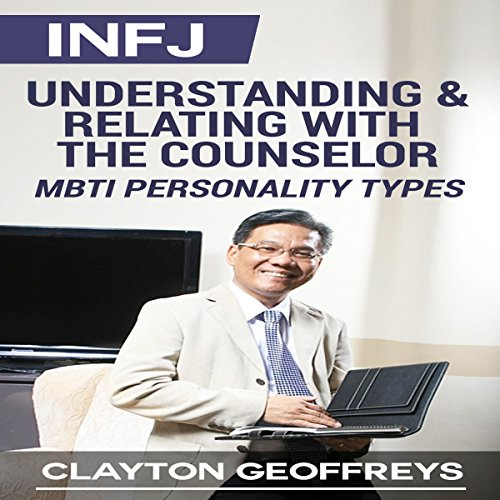 INFJ: Understanding & Relating with the Counselor (MBTI Personality Types) cover art