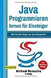 Java Programmieren: für Einsteiger: Der leichte Weg zum Java-Experten (2. Auflage: komplett neu verfasst) - Michael Bonacina