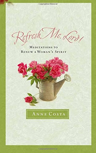 Refresh Me, Lord: Meditations to Renew a Woman's Spirit