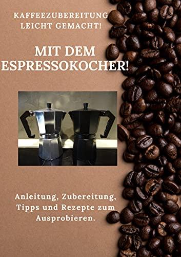Espresso und Kaffeezubereitung Zubereitung leicht gemacht: Mit dem Espresso und Kaffeekocher jederzeit frischen Kaffee zubereiten, ob gemütlich zu Hause oder Unterwegs
