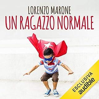 Un ragazzo normale                   Di:                                                                                                                                 Lorenzo Marone                               Letto da:                                                                                                                                 Dario Borrelli                      Durata:  7 ore e 31 min     123 recensioni     Totali 4,6