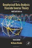 Geophysical Data Analysis: Discrete Inverse Theory (International Geophysics, Volume 45)