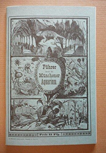 Führer durch das Münchener Aquarium. - REPRINT der Ausgabe J. Schreiber's Buchdruckerei, München, um 1881