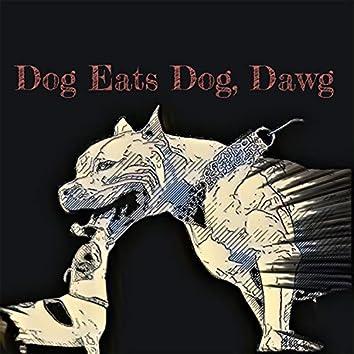 Dog Eats Dog, Dawg