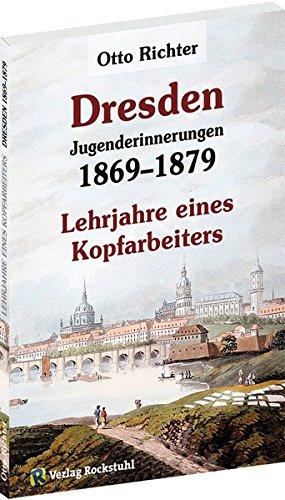 Otto Richter - Jungenderinnerungen - DRESDEN 1869-1879: Lehrjahre eines Kopfarbeiters [Band 2 von 2]