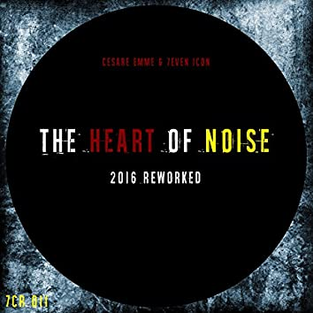 The Heart of Noise (2016 Reworked)