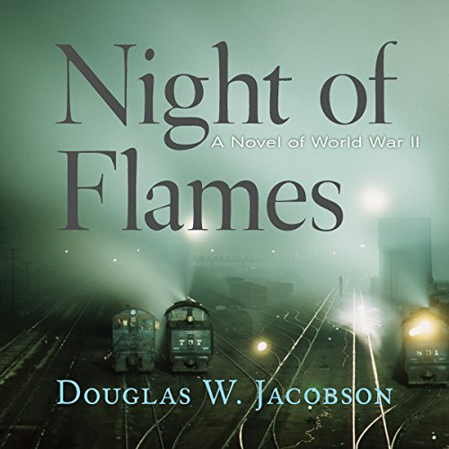 Night of Flames     A Novel of World War II              De :                                                                                                                                 Douglas W. Jacobson                               Lu par :                                                                                                                                 Ian Fisher                      Durée : 13 h et 40 min     Pas de notations     Global 0,0