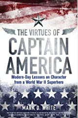The Virtues of Captain America: Modern-Day Lessons on Character from a World War II Superhero Kindle Edition