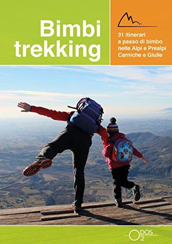 Bimbi trekking. 31 itinerari a passo di bimbo nelle Alpi e Prealpi Carniche e Giulie