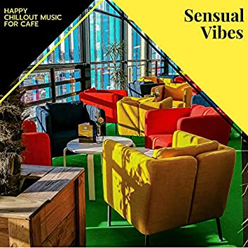 Sensual Vibes - Happy Chillout Music For Cafe